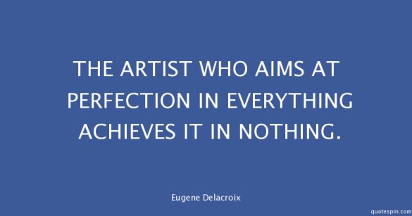 NEWthe-artist-who-aims-at-perfection-in-_eugene-delacroix-quote (1)